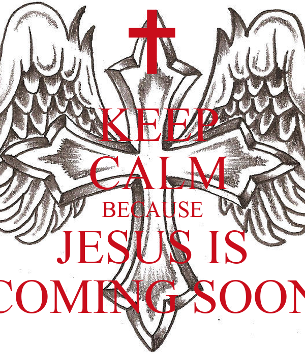 keep calm because jesus is coming soon poster danae