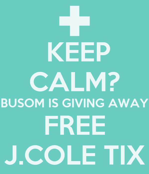 KEEP CALM? BUSOM IS GIVING AWAY FREE J.COLE TIX