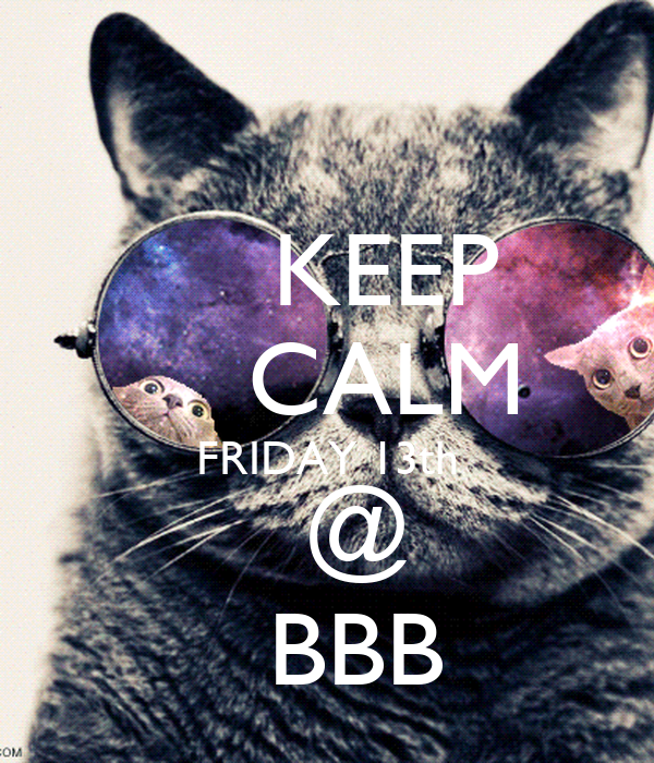 KEEP     CALM   FRIDAY 13th     @   BBB