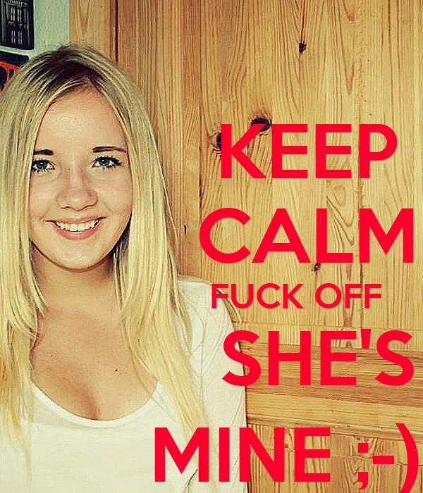 KEEP          CALM                   FUCK OFF               SHE'S           MINE ;-)