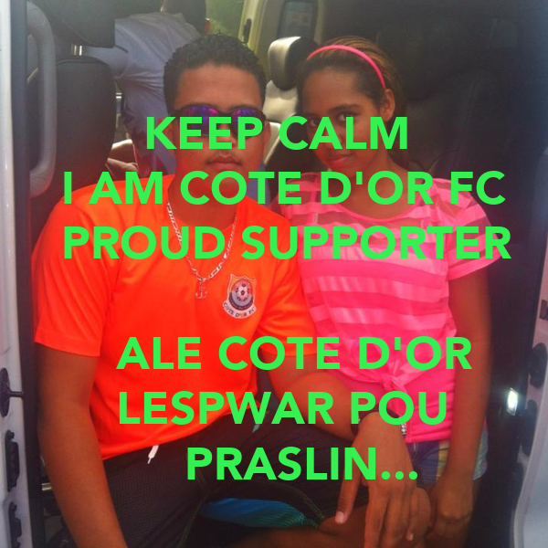 KEEP CALM      I AM COTE D'OR FC      PROUD SUPPORTER