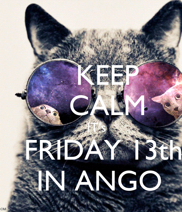 KEEP     CALM     IT's     FRIDAY 13th   IN ANGO