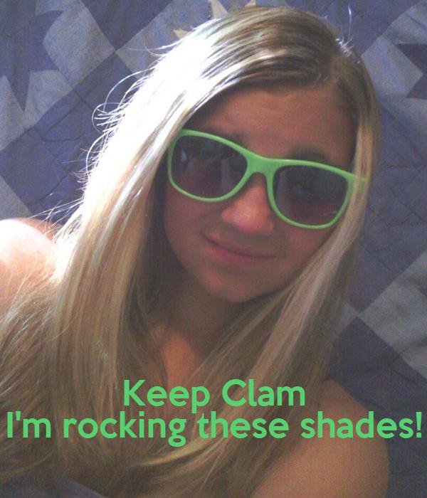 Keep Clam I'm rocking these shades!