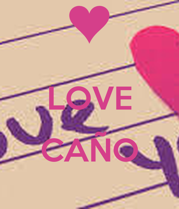LOVE  CAÑO