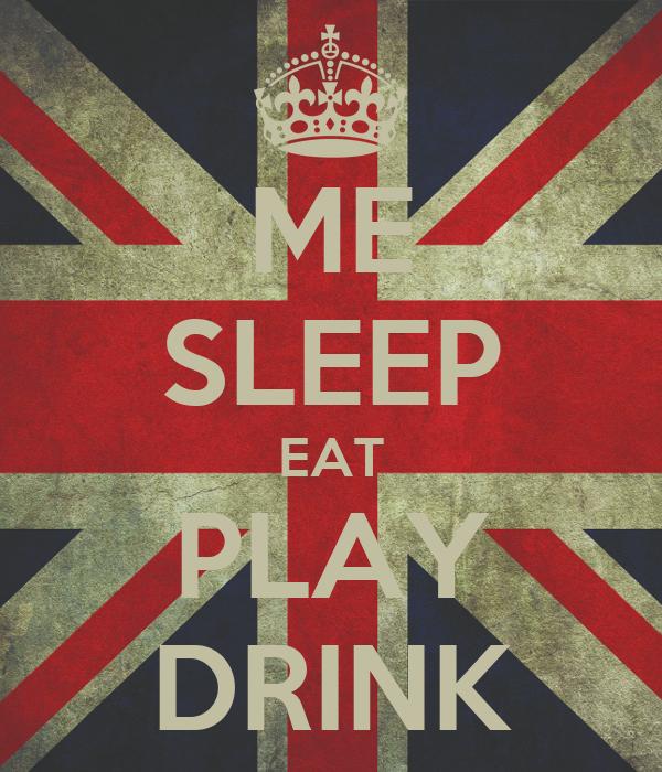 ME    SLEEP EAT PLAY DRINK