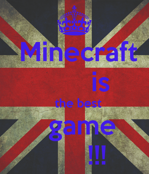 Minecraft        is   the best    game        !!!