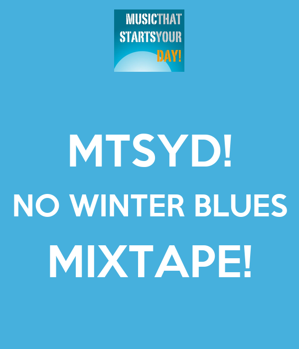 MTSYD! NO WINTER BLUES MIXTAPE!