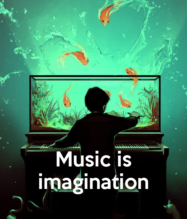 Music is imagination