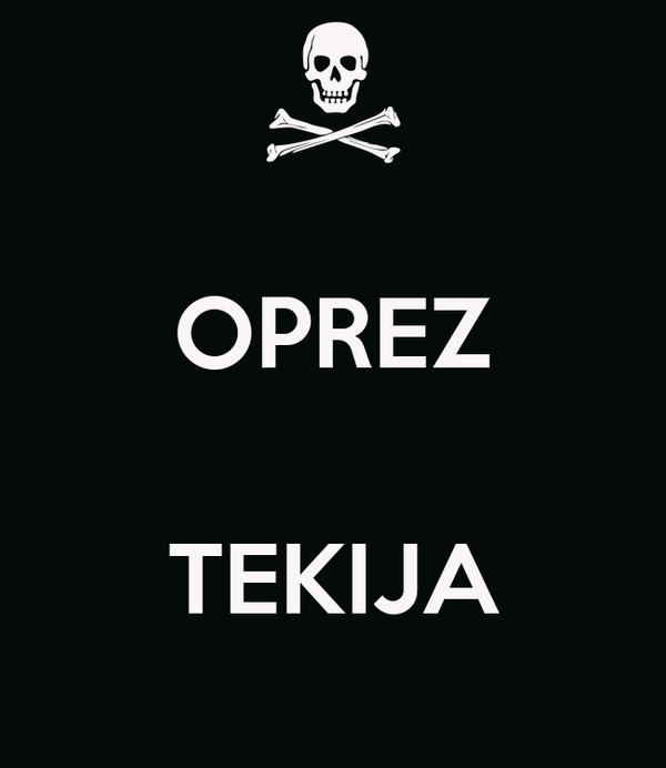 OPREZ  TEKIJA