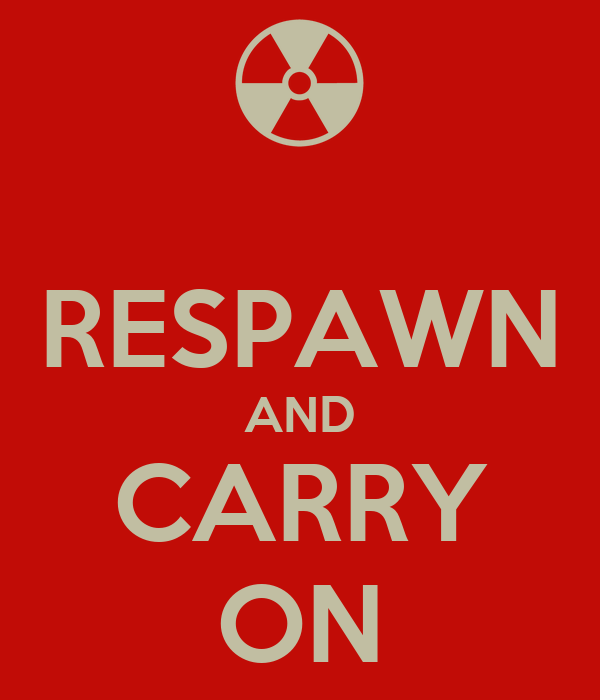 RESPAWN AND CARRY ON
