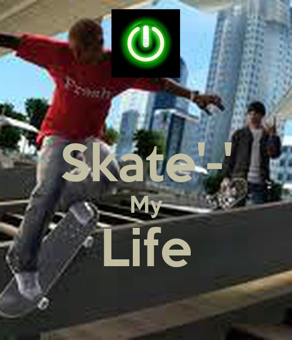 Skate'-' My Life