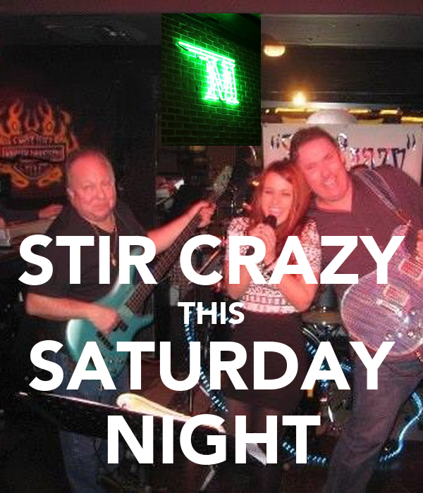 STIR CRAZY THIS SATURDAY NIGHT