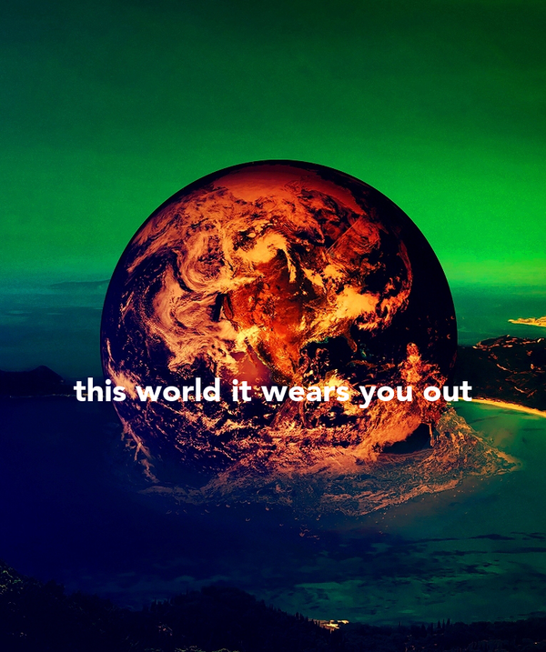 this world it wears you out