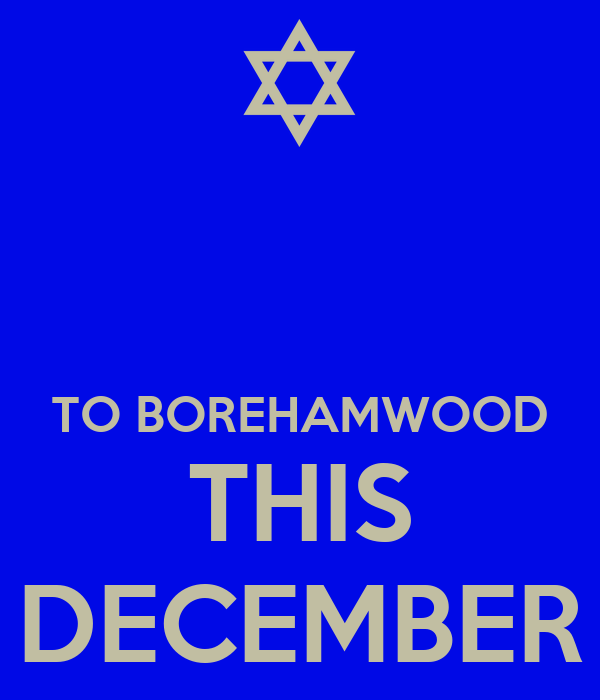 TO BOREHAMWOOD THIS DECEMBER
