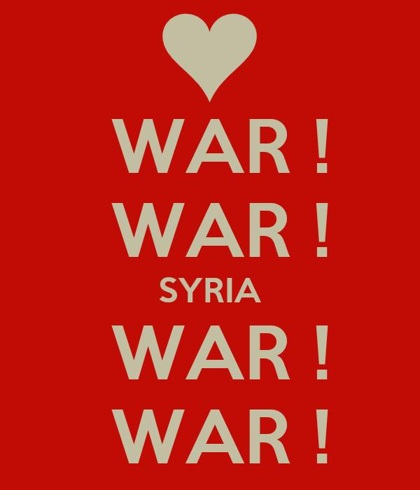 WAR !  WAR ! SYRIA  WAR !  WAR !