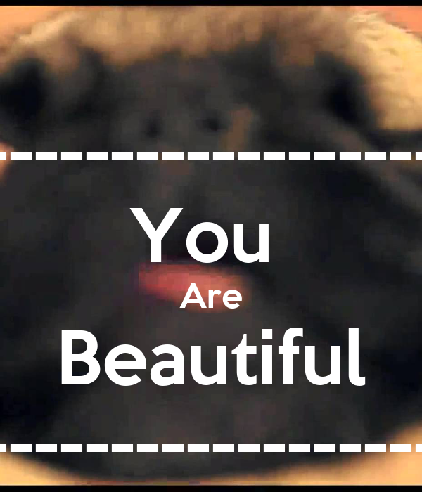 -------------------------- You  Are Beautiful --------------------------