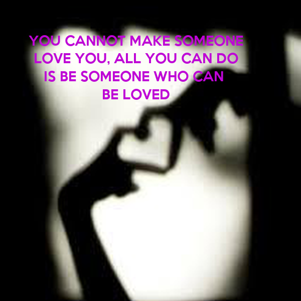 YOU CANNOT MAKE SOMEONE