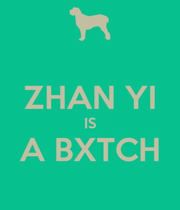 ZHAN YI IS A BXTCH