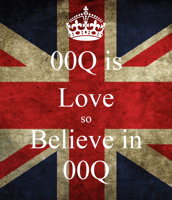 00Q is Love so Believe in 00Q