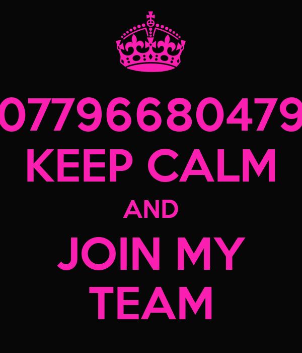 07796680479 KEEP CALM AND JOIN MY TEAM