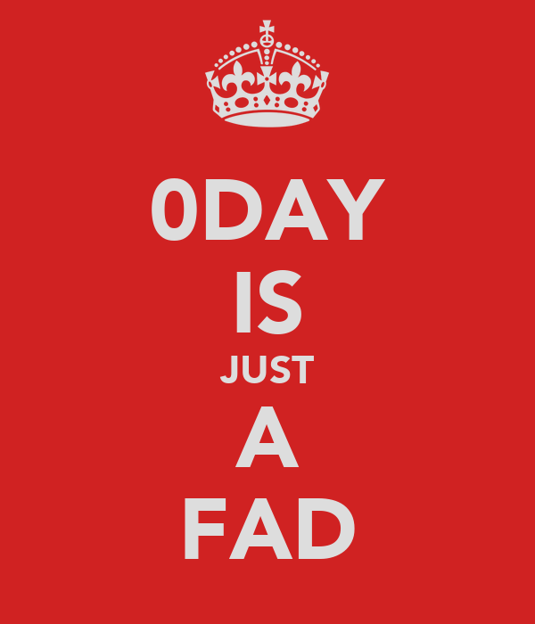 0DAY IS JUST A FAD