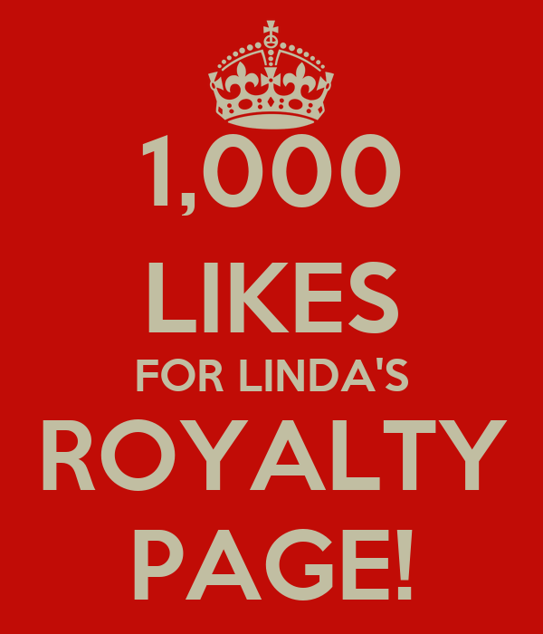 1,000 LIKES FOR LINDA'S ROYALTY PAGE!