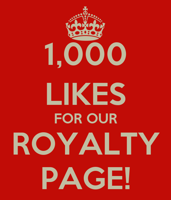 1,000 LIKES FOR OUR ROYALTY PAGE!