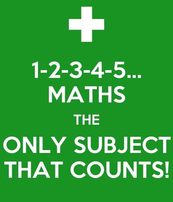 1-2-3-4-5... MATHS THE ONLY SUBJECT THAT COUNTS!
