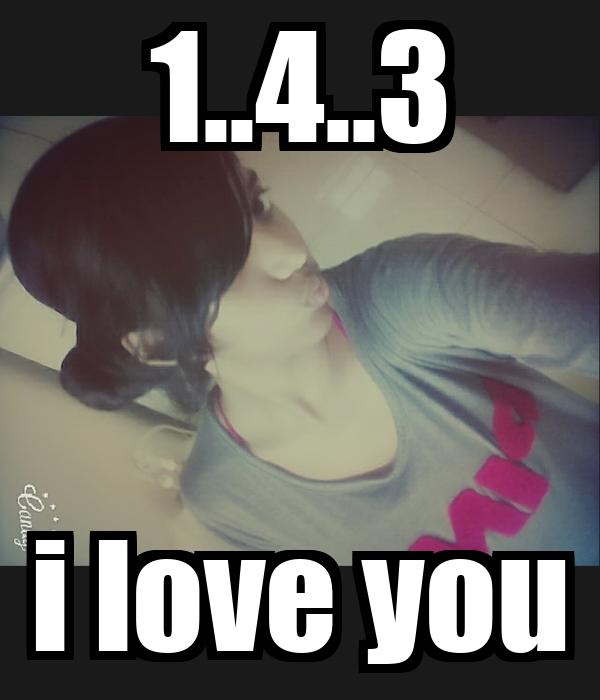 1..4..3 i love you