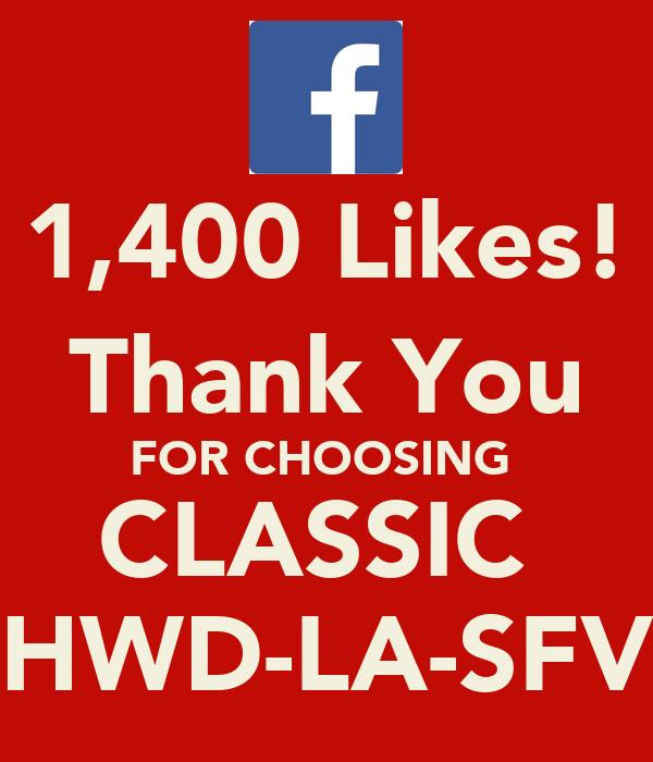1,400 Likes! Thank You FOR CHOOSING  CLASSIC  HWD-LA-SFV