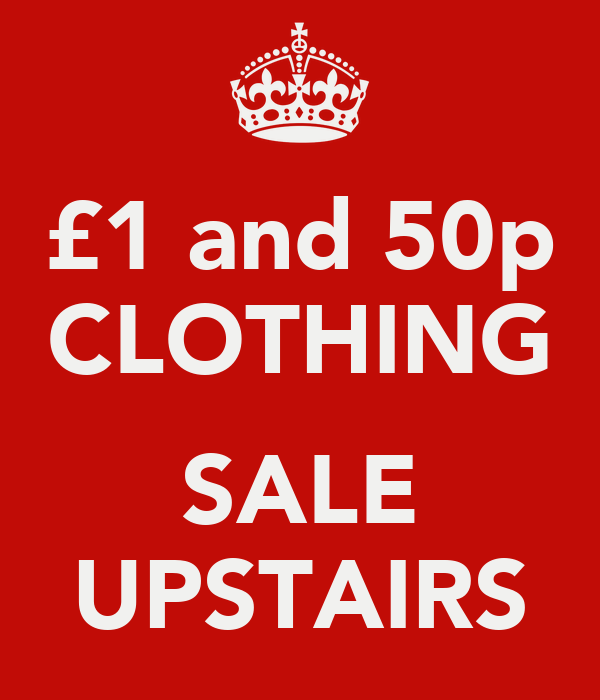 £1 and 50p CLOTHING  SALE UPSTAIRS