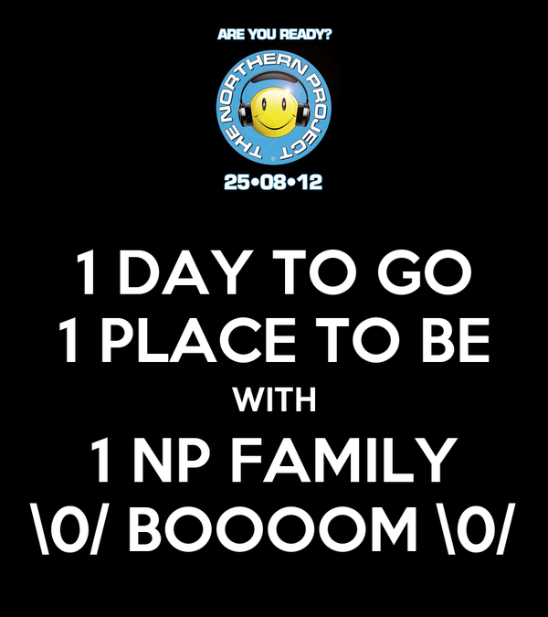 1 DAY TO GO 1 PLACE TO BE WITH 1 NP FAMILY \0/ BOOOOM \0/