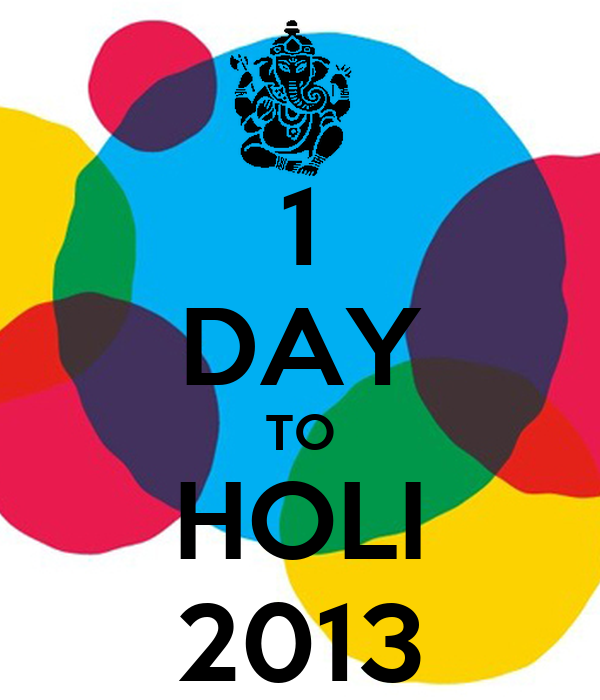 1 DAY TO HOLI 2013