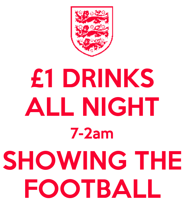 £1 DRINKS ALL NIGHT 7-2am SHOWING THE FOOTBALL
