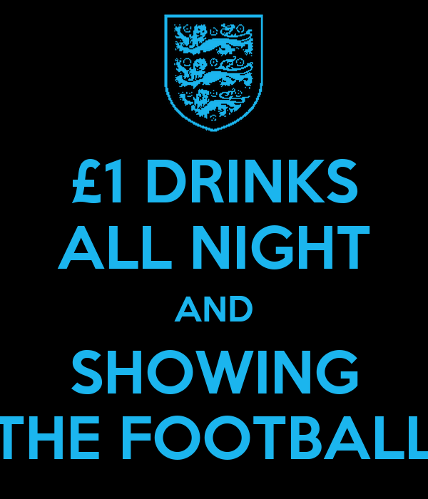 £1 DRINKS ALL NIGHT AND SHOWING THE FOOTBALL
