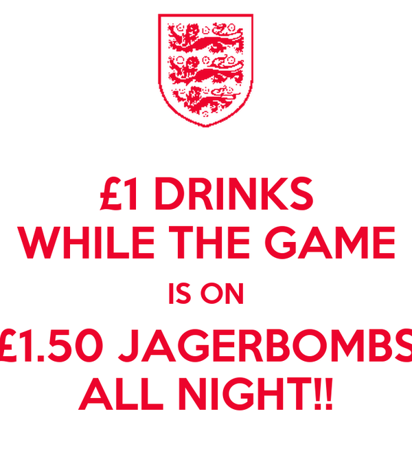 £1 DRINKS WHILE THE GAME IS ON £1.50 JAGERBOMBS ALL NIGHT!!