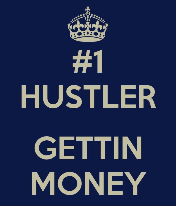 #1 HUSTLER  GETTIN MONEY