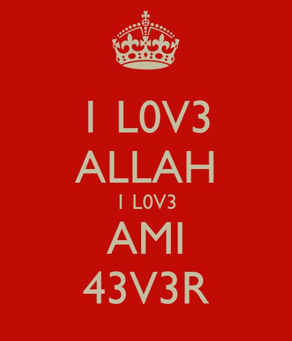 1 L0V3 ALLAH 1 L0V3 AMI 43V3R