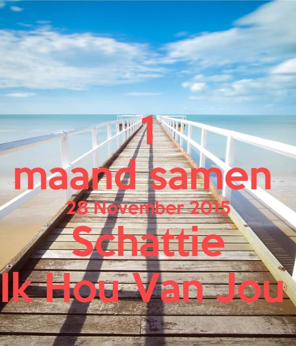 1 maand samen  28 November 2015 Schattie Ik Hou Van Jou