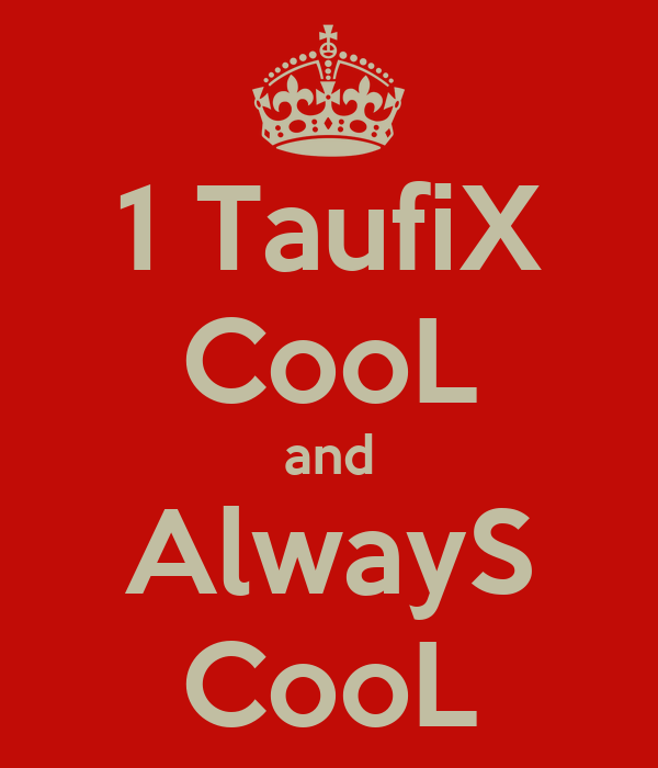 1 TaufiX CooL and AlwayS CooL