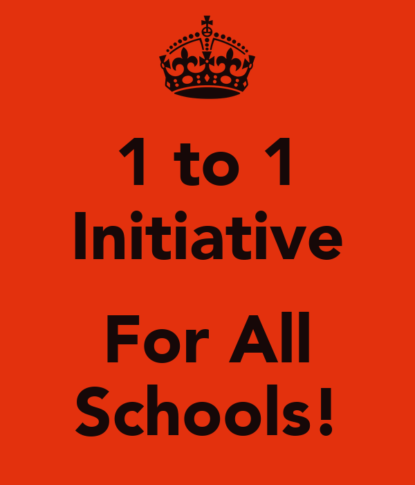 1 to 1 Initiative  For All Schools!