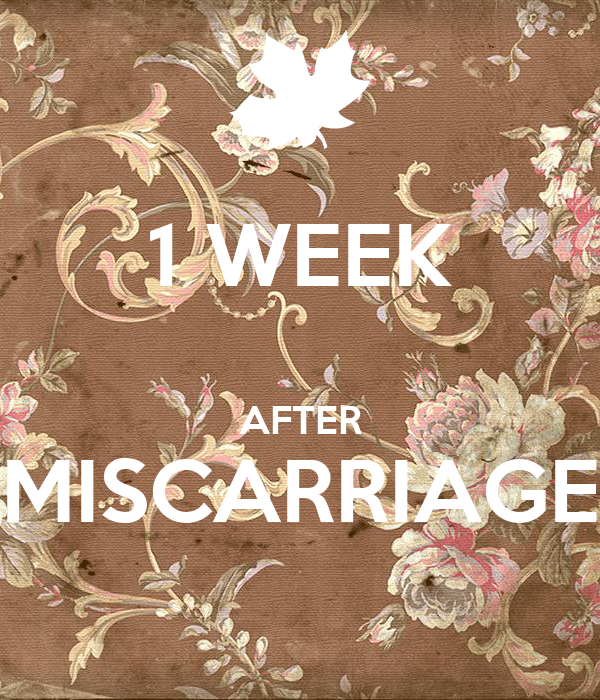 1 WEEK  AFTER MISCARRIAGE