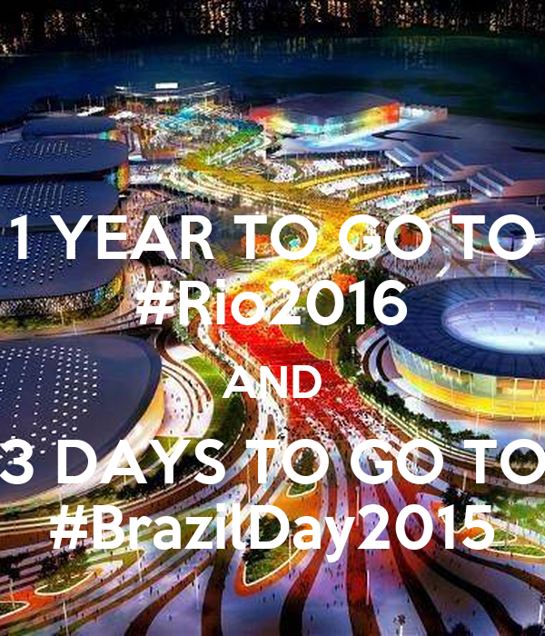 1 YEAR TO GO TO #Rio2016 AND 3 DAYS TO GO TO #BrazilDay2015