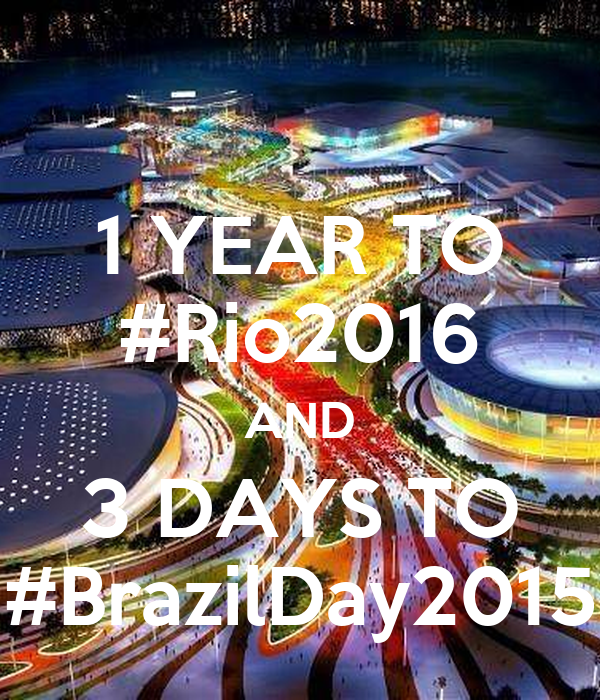 1 YEAR TO #Rio2016 AND 3 DAYS TO #BrazilDay2015