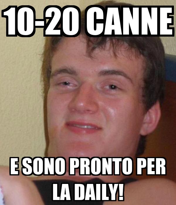 10-20 CANNE E SONO PRONTO PER LA DAILY!