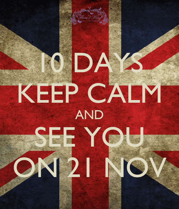 10 DAYS KEEP CALM AND SEE YOU ON 21 NOV