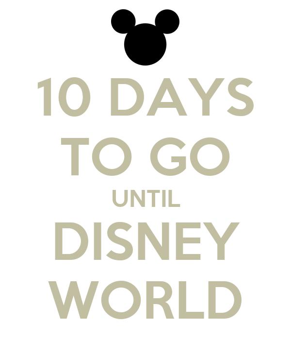 10 DAYS TO GO UNTIL DISNEY WORLD