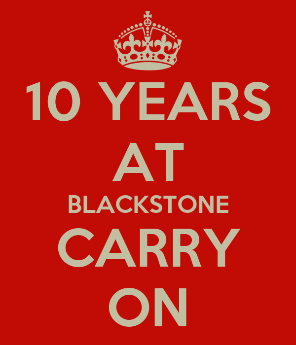 10 YEARS AT BLACKSTONE CARRY ON