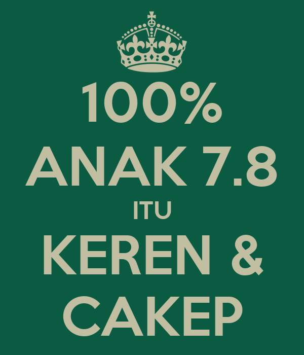 100% ANAK 7.8 ITU KEREN & CAKEP