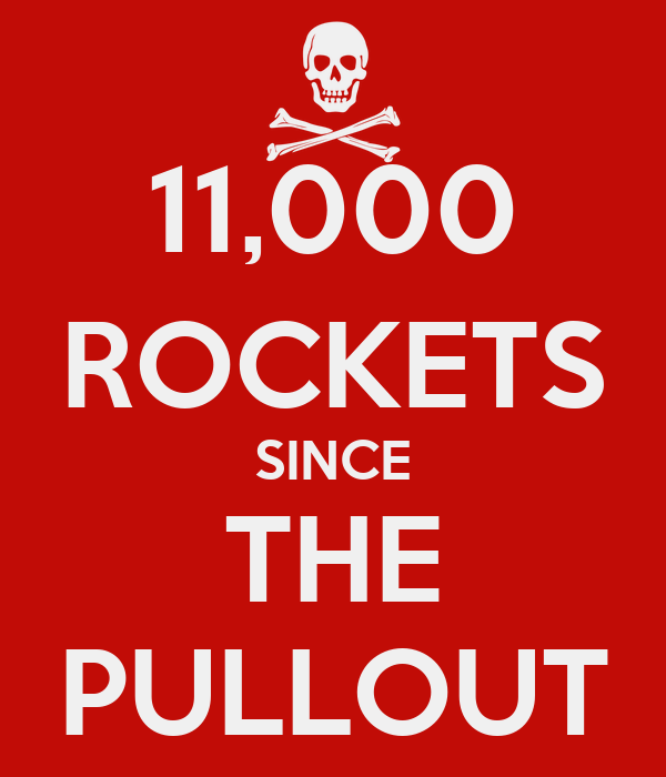 11,000 ROCKETS SINCE THE PULLOUT